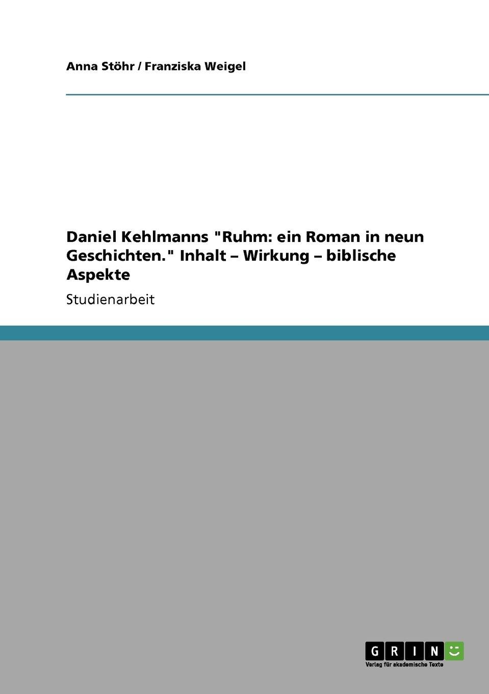 Daniel Kehlmanns Ruhm: ein Roman in neun Geschichten. Inhalt – Wirkung – biblische Aspekte