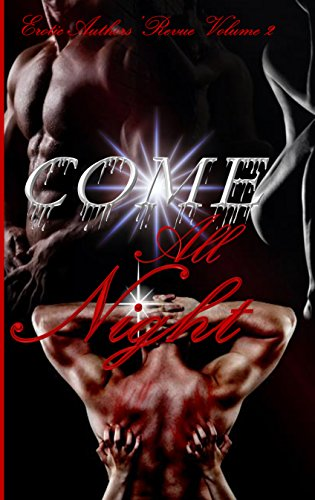 Come All Night: The Erotic Authors' Revue Volume 2