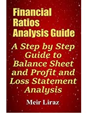 Financial Ratios Analysis Guide: A Step by Step Guide to Balance Sheet and Profit and Loss Statement Analysis