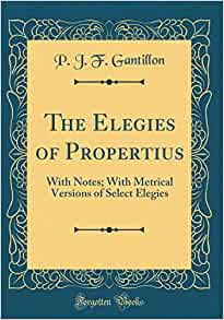 The Elegies of Propertius: With Notes; With Metrical ...
