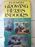 Fun with Growing Herbs Indoors, Virginia F. Elbert and George A. Elbert, 0517516144