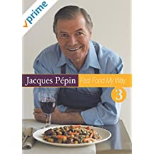 Jacques Pepin Fast Food My Way 3: International Accents