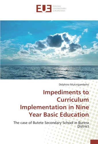 Read Online Impediments to Curriculum Implementation in Nine Year Basic Education: The case of Butete Secondary School in Burera District pdf