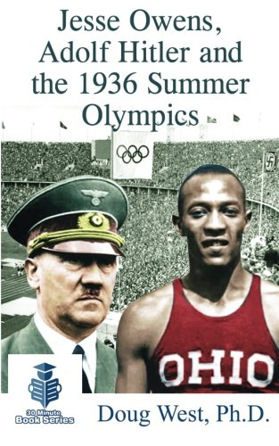 Jesse Owens, Adolf Hitler and the 1936 Summer Olympics (30 Minute Book Series) (Volume 12)