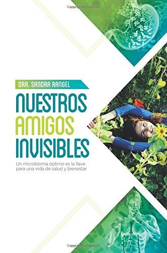 Nuestros Amigos Invisibles: Un microbioma optimo es la llave para una vida de Salud y Bienestar (Spanish Edition) [Rangel, Sandra] (Tapa Blanda)