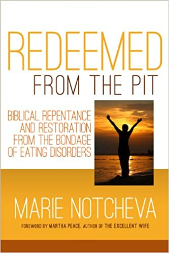 Redeemed From the Pit: Biblical Repentance And Restoration From The Bondage of Eating Disorders