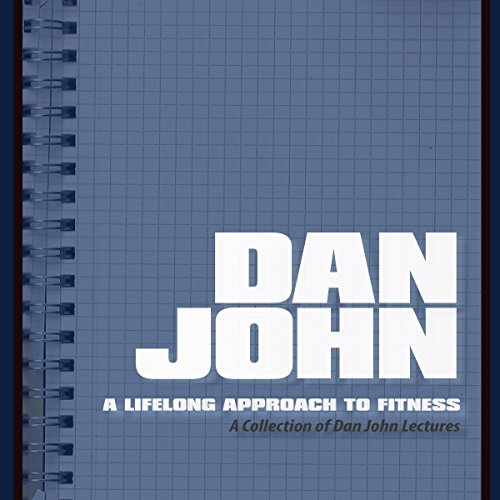 A Lifelong Approach to Fitness: A Collection of Dan John Lectures by On Target Publications