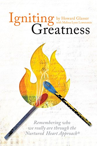 Igniting Greatness - Remembering Who We Really Are Through the Nurtured Heart Approach