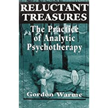 Reluctant Treasures: The Practice of Analytic Psychotherapy by Warme, Gordon (1994) Hardcover