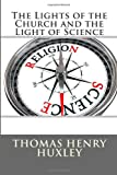 The Lights of the Church and the Light of Science, Thomas Henry Huxley, 1494787970