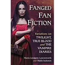Fanged Fan Fiction: Variations on Twilight, True Blood and The Vampire Diaries