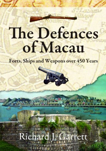 The Defences of Macau: Forts, Ships, and Weapons Over 450 Years