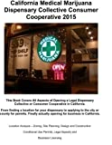 img - for California Medical Marijuana Dispensary Collective Consumer Cooperative 2015: How to open a legal Dispensory or Collective Step by Step (MMCC California) (Volume 1) book / textbook / text book