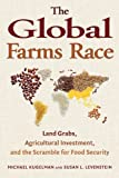 The Global Farms Race : Land Grabs, Agricultural Investment, and the Scramble for Food Security, , 1610911873