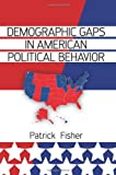 Demographic Gaps in American Political Behavior, Fisher, Patrick, 0813345960