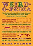 Weird-o-pedia: The Ultimate Collection of Startling, Strange, and Incredibly Weird Facts About (Supposedly) Ordinary Things