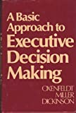 A Basic Approach to Executive Decision Making, Alfred R. Oxenfeldt and David W. Miller, 0814454674