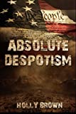 Absolute Despotism, Holly Brown, 1499185820