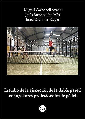 Estudio de la ejecución de la doble pared en jugadores profesionales de pádel viveLibro Lanzamiento: Amazon.es: Jesús Ramón-Llin Más, Miguel Carbonell Aznar ...