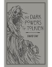 The Dark Powers Of Tolkien: An illustrated Exploration of Tolkien's Portrayal of Evil, and the Sources that Inspired his Work from Myth, Literature and History