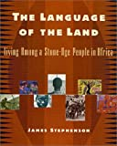 The Language of the Land: Living Among a Stone-Age People in Africa by James Stephenson (2001-10-12)