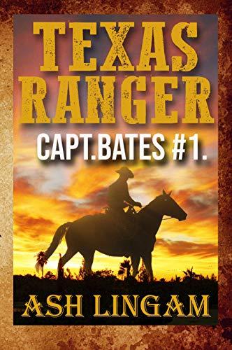 Texas Ranger: A Western Adventure (Captain Bates Book 1) by [Lingam, ASh]