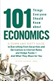 101 Things Everyone Should Know About Economics: A Down and Dirty Guide to Everything from Securities and Derivatives to Interest Rates and Hedge Funds - And What They Mean For You