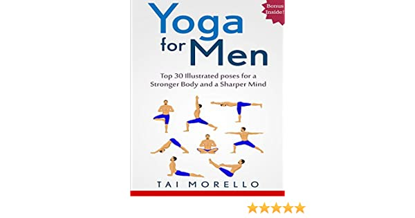 Yoga: Yoga for Men: Top 30 Illustrated poses for a Stronger Body and a Sharper Mind (yoga for beginners, yoga books, meditation, mindfulness, ...