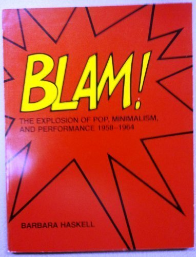 Blam! : The Explosion of Pop, Minimalism, and Performance, 1958-1964 (an exhibition catalogue)