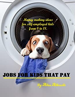 Jobs for Kids and Teens that Pay: Money making ideas for self-employed kids  8 to 18