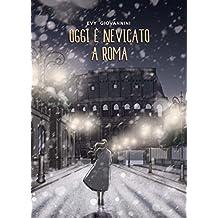 Oggi è nevicato a Roma (Italian Edition)