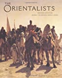 Orientalists: Western Artists in Arabia, the Sahara, Persia and