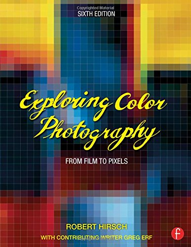 Robert Hirsch's Exploring Color Photography is the thinking photographer's guide to color imagemaking. Now in its sixth edition, this pioneering text clearly and concisely instructs students and intermediate photographers in the fundamental aesthetic...