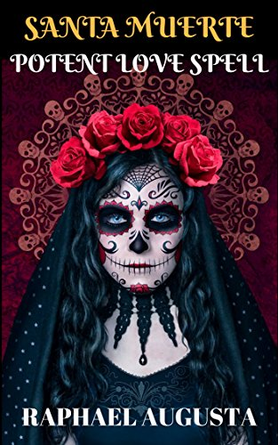 SANTA MUERTE: POTENT LOVE SPELL - Kindle edition by RAPHAEL