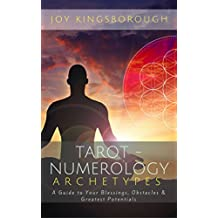 Tarot-Numerology Archetypes: A Guide to Your Blessings, Obstacles & Greatest Potentials