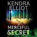 A Merciful Secret: Mercy Kilpatrick, Book 3 Hörbuch von Kendra Elliot Gesprochen von: Teri Schnaubelt