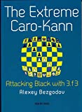 The Extreme Caro-kann: Attacking Black With 3.f3-Alexey Bezgodov