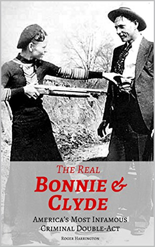 Download for free THE REAL BONNIE & CLYDE: America's Most Infamous Criminal Double-Act