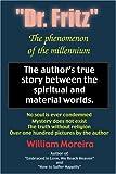 Dr. Fritz the Phenomenon of the Millenium, William Moreira, 0595206581
