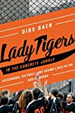 Lady Tigers in the Concrete Jungle: How Softball