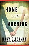 Home in the Morning, Mary Glickman, 1453258159