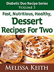 Diabetic Duo Recipes Series: Volume 5, Fast, Nutritious, Healthy Dessert Recipes For Two (English Edition)