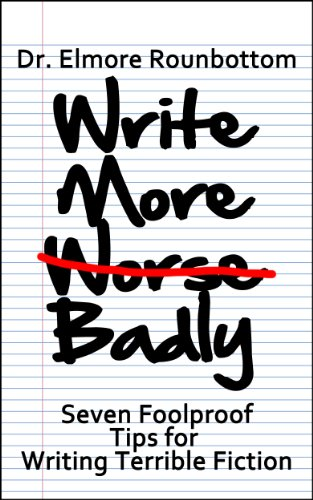 Write More Badly: 7 Foolproof Tips for Writing Terrible Fiction