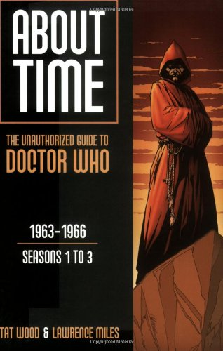 About Time 1: The Unauthorized Guide to Doctor Who (Seasons 1 to 3) (About Time; The Unauthorized Guide to Dr. Who (Mad Norwegian Press))