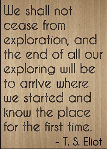 Mundus Souvenirs We Shall not Cease from Exploration, and. Quote by T. S. Eliot, Laser Engraved on Wooden Plaque - Size: 8
