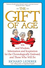 The Gift of Age: Wit and Wisdom, Information and Inspiration for the Chronologically Endowed, and Those Who Will Be Kindle Edition