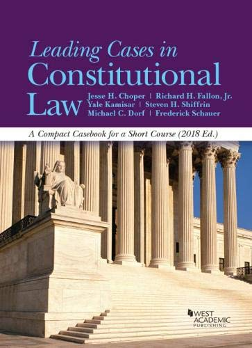Leading Cases in Constitutional Law, A Compact Casebook for a Short Course, 2018 (American Casebook Series) ()
