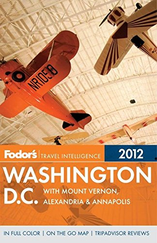 Fodor's Washington, D.C. 2012: with Mount Vernon, Alexandria & Annapolis (Full-color Travel Guide)