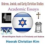 Hebrew, Jewish, and Early Christian Studies: Academic Essays (Hermit Kingdom Studies in Christianity and Judaism) | Heerak Christian Kim