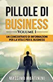 Pillole di Business - Volume 1: Un concentrato di informazioni per la vita e per il business